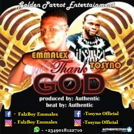 Emmalex (Falzboy ) ft Tosyno - Thank God - Goldenparrot